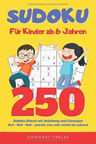 Sudoku – Für Kinder ab 6 Jahren: 250 Sudoku-Rätsel mit Anleitung und Lösungen – 4x4, 6x6, 9x9 – jeweils von sehr leicht bis schwer