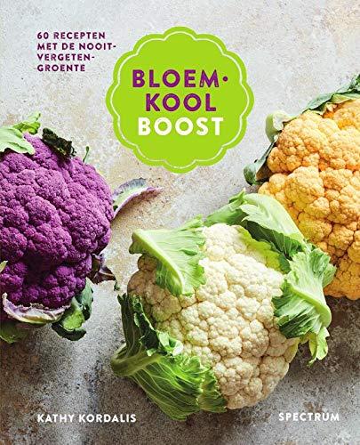 Bloemkool boost: 60 recepten met de nooit-vergeten-groente