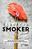 Electric Smoker Cookbook: Many Beginner Smoking Recipes for Your Electric Smoker