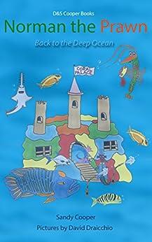 Norman the Prawn: Back to the Deep Ocean by [Sandy Cooper, David Draicchio, Darren Cooper]
