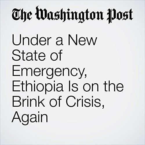 Under a New State of Emergency, Ethiopia Is on the Brink of Crisis, Again copertina