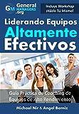 Coaching y Liderazgo: Liderando Equipos Altamente Efectivos - Guia Practica de Coaching de Equipos de Alto Rendimiento (Series de Influencia y Liderazgo) (The Leadership Series)