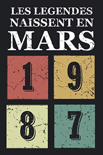 Les légendes naissent en Mars 1987: Idée cadeau original pour le 34ème anniversaire I Citations positives humour I Carnet de notes ligné, journal ... anniversaire pour 34 ans homme et femme
