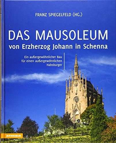 Das Mausoleum von Erzherzog Johann in Schenna: Ein außergewöhnlicher Bau für einen außergewöhnlichen Habsburger