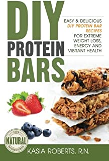 Superfood Protein Bars On-the-Go: Easy and Delicious DIY Protein Bar Recipes For Extreme Weight Loss, Energy and Vibrant H...