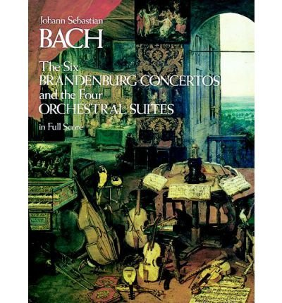 J S Bach The Six Brandenburg Concertos And The Four Orchestral Suites In Full Score Author Johann Sebastian Bach Published On November 1997
