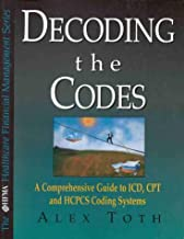 Decoding the Codes: A Comprehensive Guide to Icd, Cpt & Hcpcs Coding Systems (The Hfma Healthcare Financial Management Series)
