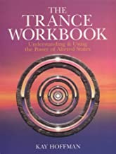 The Trance Workbook: Understanding & Using The Power Of Altered States