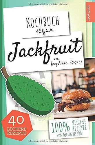 Kochbuch Vegan: Jackfruit | 40 leckere Rezepte | 100% vegane Rezepte  (von deftig bis süß): Das Jackfruit Kochbuch | Der leckere Fleischersatz  | ... zu Fleisch (Veganes Kochbuch Kompakt, Band 1)