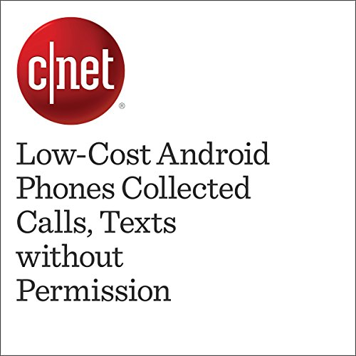 Low-Cost Android Phones Collected Calls, Texts without Permission cover art