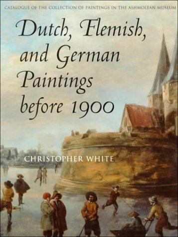 Dutch, Flemish, and German Paintings Before 1900: Catalogue of the Collection of Paintings (Ashmolean Museum, Oxford, Catalogue of the Collection of Paintings S.)