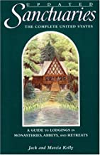 Sanctuaries: The Complete United States--A Guide to Lodgings in Monasteries, Abbeys, and Retreats