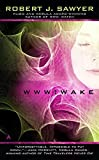 WWW: Wake (WWW Trilogy) by Robert J. Sawyer (2010-03-30)