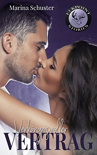 Verhängnisvoller Vertrag: Liebesroman (Elkpoint Stories 3)