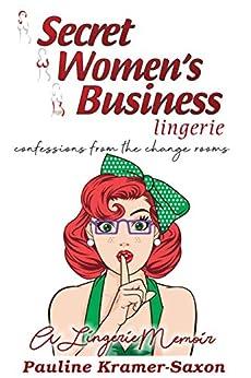Secret Women's Business Lingerie: Confessions from the Change rooms: A Lingerie Memoir by [Pauline Kramer-Saxon]