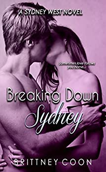 Breaking Down Sydney (A Sydney West Novel Book 2) by [Brittney Coon]