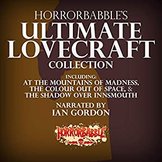 HorrorBabble's Ultimate Lovecraft Collection: Illustrated                   By:                                                                                                                                 H. P. Lovecraft                               Narrated by:                                                                                                                                 Ian Gordon                      Length: 51 hrs and 42 mins     20 ratings     Overall 4.9