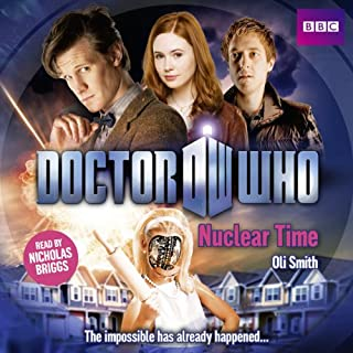 Doctor Who: Nuclear Time                   By:                                                                                                                                 Oli Smith                               Narrated by:                                                                                                                                 Nicholas Briggs                      Length: 4 hrs and 56 mins     61 ratings     Overall 4.0