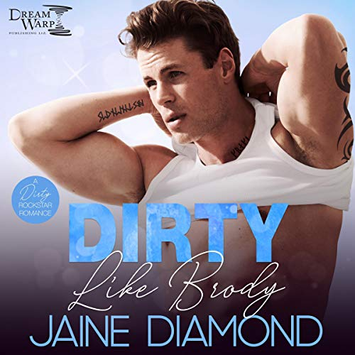 Dirty Like Brody: A Dirty Rockstar Romance cover art
