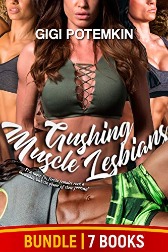 Gushing Muscle Lesbians (7-BOOK BUNDLE): Five super fit, fertile females rock a mountain with the power of their f***ing! (Five Muscle Lesbians Bundle 3) (English Edition)