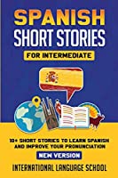 Spanish Short Stories for Intermediate (New Version): 10+ Short Stories to Learn Spanish and Improve your Pronunciation