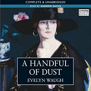 A Handful of Dust                   By:                                                                                                                                 Evelyn Waugh                               Narrated by:                                                                                                                                 Andrew Sachs                      Length: 6 hrs and 41 mins     31 ratings     Overall 4.2