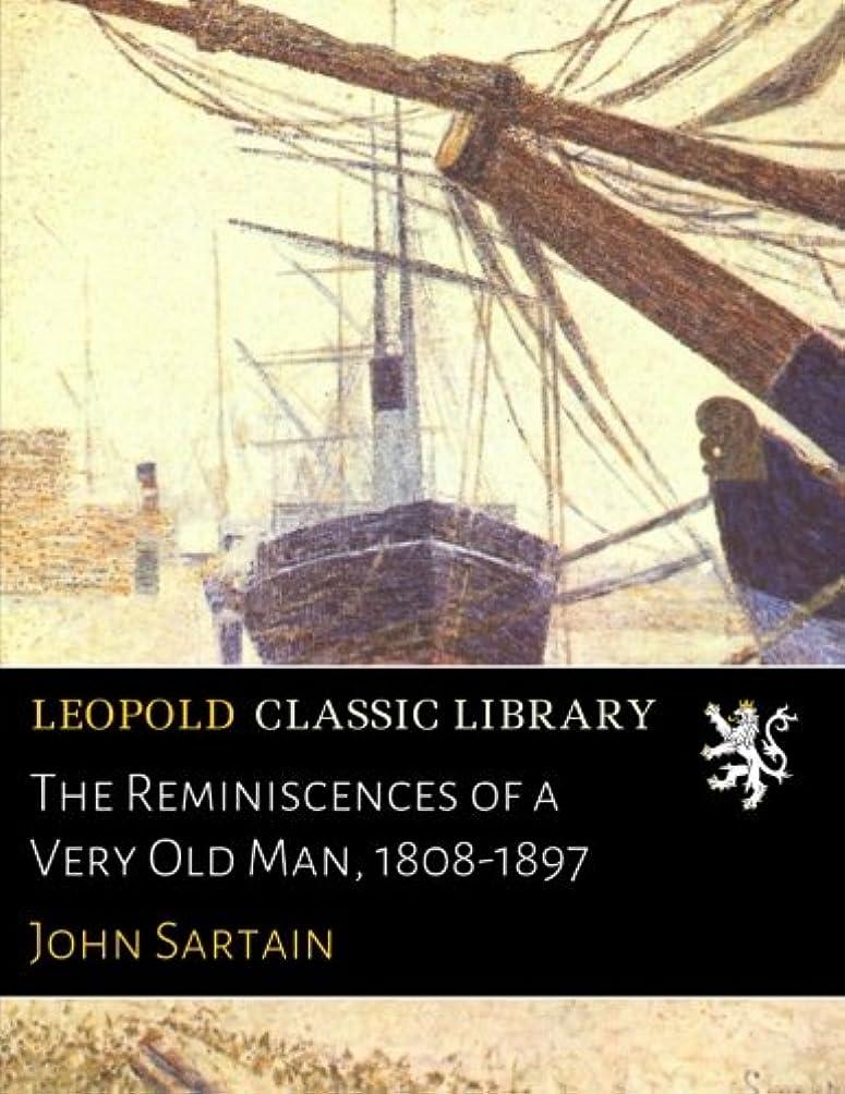 野な旋律的囲いThe Reminiscences of a Very Old Man, 1808-1897
