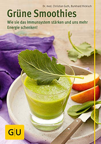 Grüne Smoothies: Rezepte, die unser Immunsystem stärken und uns mehr Energie schenken! (GU Ratgeber Gesundheit)