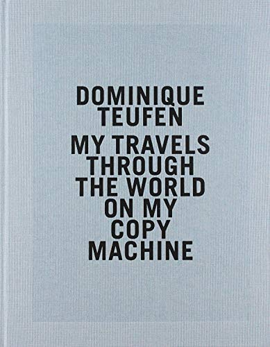 Dominique Teufen - My Travels Through The World On My Copy Machine