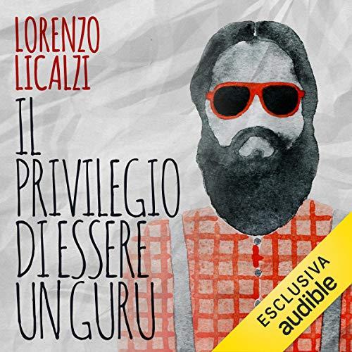 Il privilegio di essere un guru                   Di:                                                                                                                                 Lorenzo Licalzi                               Letto da:                                                                                                                                 Luca Dal Fabbro                      Durata:  6 ore e 10 min     27 recensioni     Totali 3,6