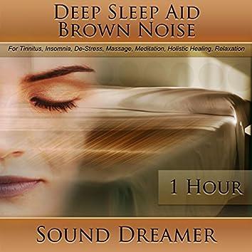 Brown Noise (Deep Sleep Aid) [For Tinnitus, Insomnia, De-Stress, Massage, Meditation, Holistic Healing, Relaxation] [1 Hour]