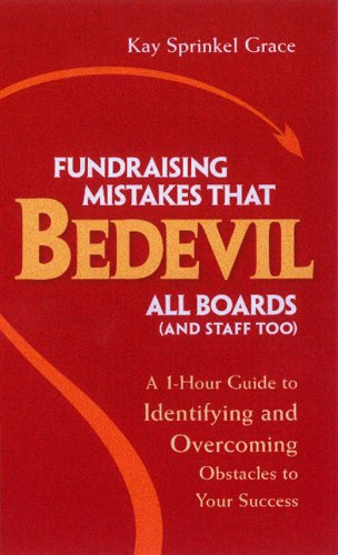 Fundraising Mistakes That Bedevil All Boards (And Staff Too): A 1-hour Guide To Identifying And Overcoming Obstacles To Your Success