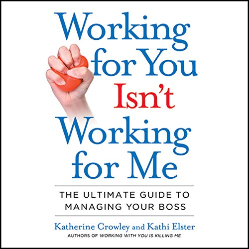 Working for You Isn't Working for Me     The Ultimate Guide to Managing Your Boss              By:                                                                                                                                 Katherine Crowley,                                                                                        Kathi Elster                               Narrated by:                                                                                                                                 Marguerite Gavin                      Length: 9 hrs and 14 mins     36 ratings     Overall 3.8