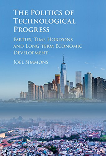 The Politics of Technological Progress: Parties, Time Horizons and Long-term Economic Development (English Edition)