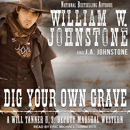 Dig Your Own Grave Audiobook By William W. Johnstone,                                                                                        J. A. Johnstone cover art