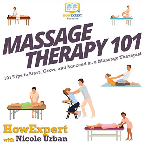 Massage Therapy 101: 101 Tips to Start, Grow, and Succeed as a Massage Therapist  By  cover art