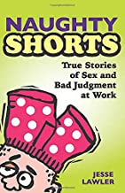 Naughty Shorts: True Stories of Sex and Bad Judgment at Work