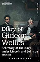 Diary of Gideon Welles, Volume II: Secretary of the Navy under Lincoln and Johnson