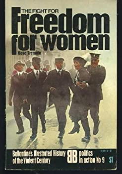 The fight for freedom for women (Ballantine's illustrated history of the violent century. Politics in action, no. 9) 0345033140 Book Cover