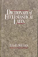 Dictionary of Ecclesiastical Latin: With an Appendix of Latin Expressions Defined and Clarified