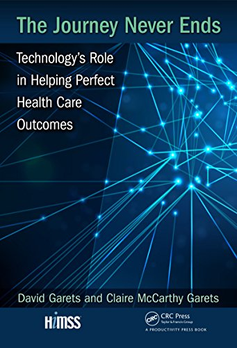 The Journey Never Ends: Technology's Role in Helping Perfect Health Care Outcomes (HIMSS Book)
