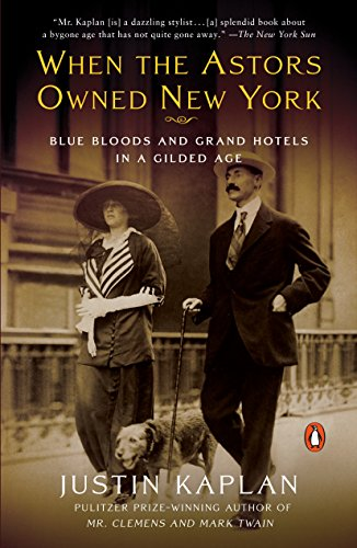 When the Astors Owned New York: Blue Bloods and Grand Hotels in a Gilded Age (English Edition)