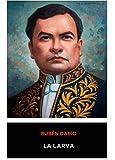 Ruben Dario - La Larva (Spanish Edition)