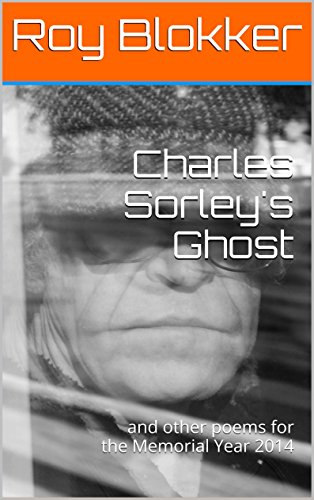 Charles Sorley's Ghost: a Centennial tribute to the Soldier Poets of World War One (English Edition)