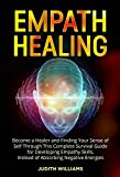 Empath Healing: Become a Healer and Finding Your Sense of Self Through This Complete Survival Guide...