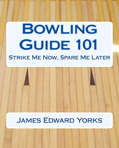 Bowling Guide 101: Strike Me Now, Spare Me Later (English Edition)