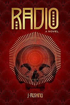 RADIO: A Novel by [J. Rushing]
