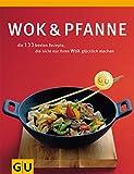 Wok & Pfanne: die 144 besten Rezepte, die nicht nur Ihren Wok glücklich machen