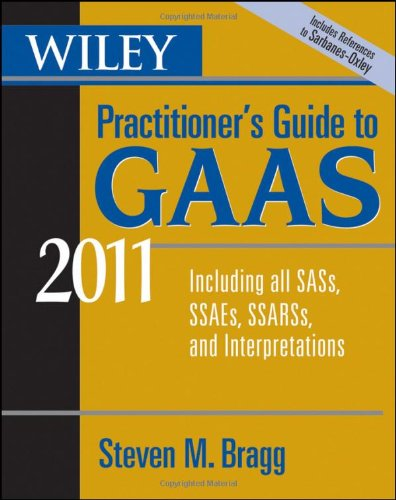 Wiley Practitioner's Guide to GAAS 2011: Covering all SASs, SSAEs, SSARSs, and Interpretations
