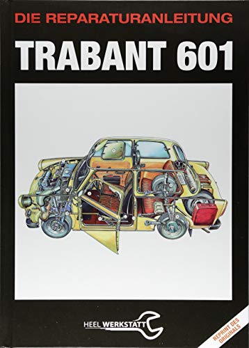 Trabant 601: Die Reparaturanleitung - Reprint des Originals von 1977
